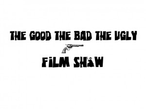The Good The Bad The Ugly Film Show Logo